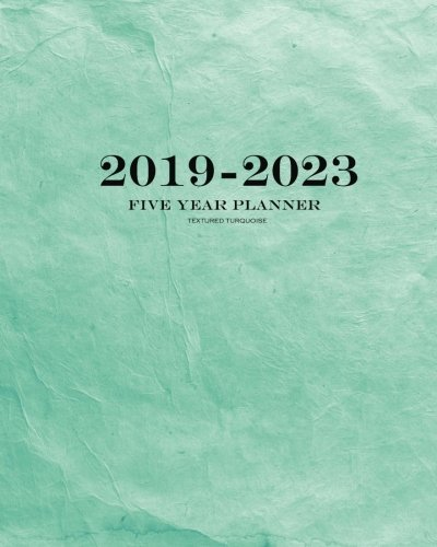 2019-2023 Textured Turquoise Five Year Planner: 60 Months Planner and Calendar,Monthly Calendar Planner, Agenda Planner and Schedule Organizer, ... years (5 year calendar/5 year diary/8 x 10)