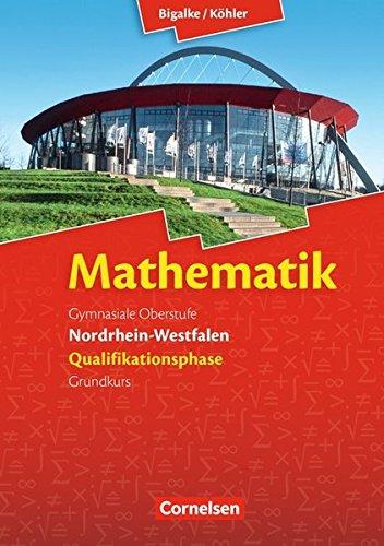 Bigalke/Köhler: Mathematik - Nordrhein-Westfalen - Ausgabe 2014: Qualifikationsphase Grundkurs - Schülerbuch