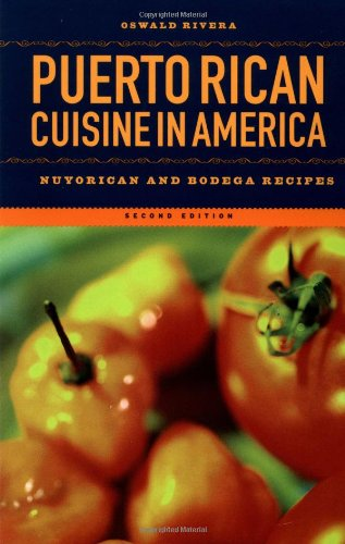 Puerto Rican Cuisine in America: Nuyorican and Bodega Recipes by Oswald Rivera