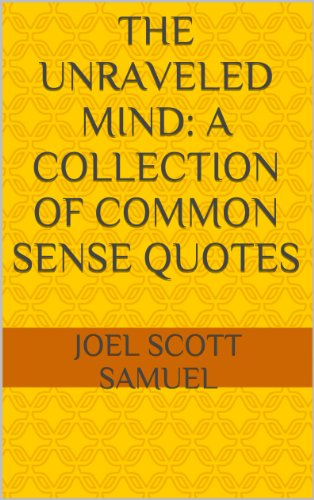 The Unraveled Mind: A Collection Of Common Sense Quotes