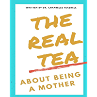 The Real Tea About Being a Mother