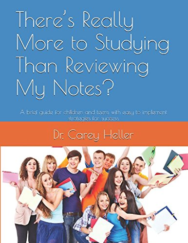 There's Really More to Studying Than Reviewing My Notes?: A brief guide for children and teens with easy to implement strategies for success