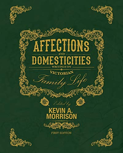 Affections and Domesticities: Writings on Victorian Family Life