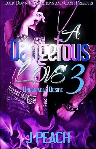 A Dangerous Love 3 Undeniable Desires Volume J Peach 9781505592580 Amazon Books
