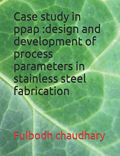 Case study in ppap :design and development of process parameters in stainless steel fabrication pdf