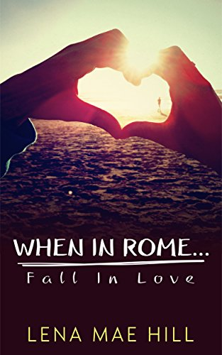 Download PDF When In Rome...Fall In Love - Kristina's Story