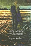 Going Around with Bachelors, Agnes Walsh, 189407856X