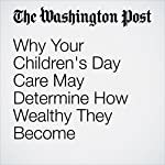 Why Your Children's Day Care May Determine How Wealthy They Become | Danielle Paquette