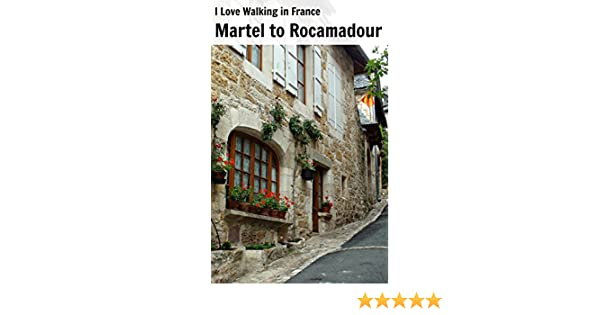 Martel to Rocamadour (I Love Walking in France Book 1)