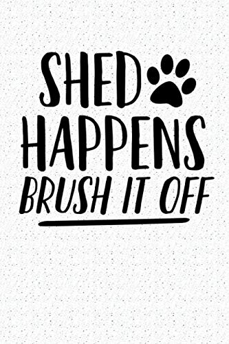Price comparison product image Shed Happens Brush It Off: A 6x9 Matte Softcover Notebook Journal With 120 Blank Lined Pages And A Funny Animal Loving Pet Dog Owner Cover Slogan
