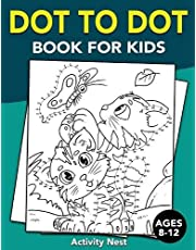 Dot To Dot Book For Kids Ages 8-12: Challenging and Fun Dot to Dot Puzzles for Kids, Toddlers, Boys and Girls Ages 8-10, 10-12