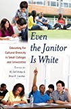Even the Janitor Is White : Educating for Cultural Diversity in Small Colleges and Universities, Hickey, M. Gail and Lanahan, Brian K., 1433118602