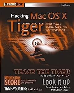 Hacking Mac OS X Tiger: Serious Hacks, Mods and Customizations (ExtremeTech) by Scott Knaster (2005-07-14)