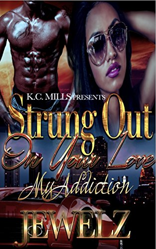 Search : Strung Out On Your Love: My Addiction