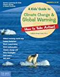 A Kids' Guide to Climate Change & Global Warming: How to Take Action! (How to Take Action! Series)