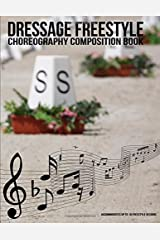 Dressage Freestyle Choreography Composition Book: A dressage freestyle design notebook to choreograph up to 10 musical freestyle designs for the 60m x ... designs (Dressage Freestyle Resources) Paperback