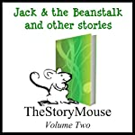 Jack & the Beanstalk and Other Stories: The Story Mouse, Volume 2 | Joanna Pinnock,Alan Smith,Moy McGowan,Brothers Grimm,Joseph Jacobs,Charles Perrault