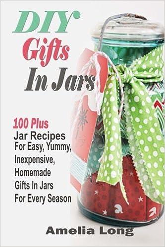 Diy Gifts In Jars 100 Plus Jar Recipes For Easy Yummy