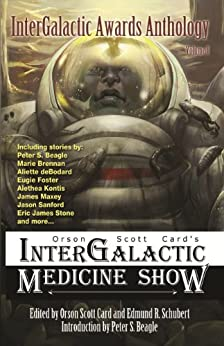 InterGalactic Medicine Show Awards Anthology, Vol. I by [Maxey, James, Beagle, Peter S. , Roberts, Scott, Stone, Eric James, deBodard, Aliette, Foster, Eugie, Brennan, Marie , Kontis, Alethea]