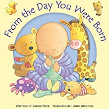 From the Day You Were Born | Livre audio Auteur(s) : Sophie Piper Narrateur(s) : Abby Guinness