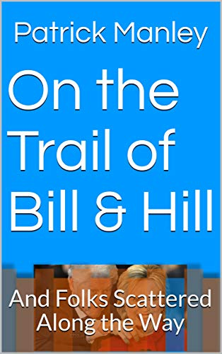 On the Trail of Bill & Hill: And Folks Scattered Along the Way por Patrick Manley