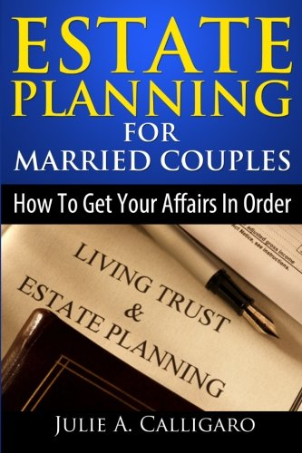 Estate Planning For Married Couples: How to Get Your Affairs in Order and Achieve Peace of Mind