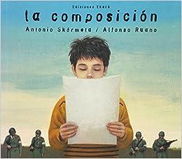 La Composicion/ The Composition (Spanish Edition): Antonio Skarmeta: 9789802573066: Amazon.com: Books