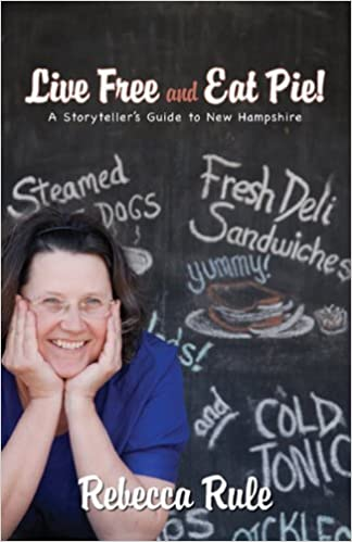Live Free and Eat Pie!: A Storyteller's Guide to New Hampshire by Rebecca Rule (2008-06-01)