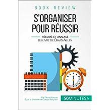 S'organiser pour réussir de David Allen (analyse de livre): Gagner en efficacité et en sérénité (Book Review t. 15) (French Edition)