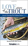 Love Story of the Trout: More Award Winning Fly Fishing Stories (Volume 2)