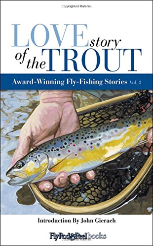 Love Story of the Trout: More Award Winning Fly Fishing Stories (Volume 2) PDF