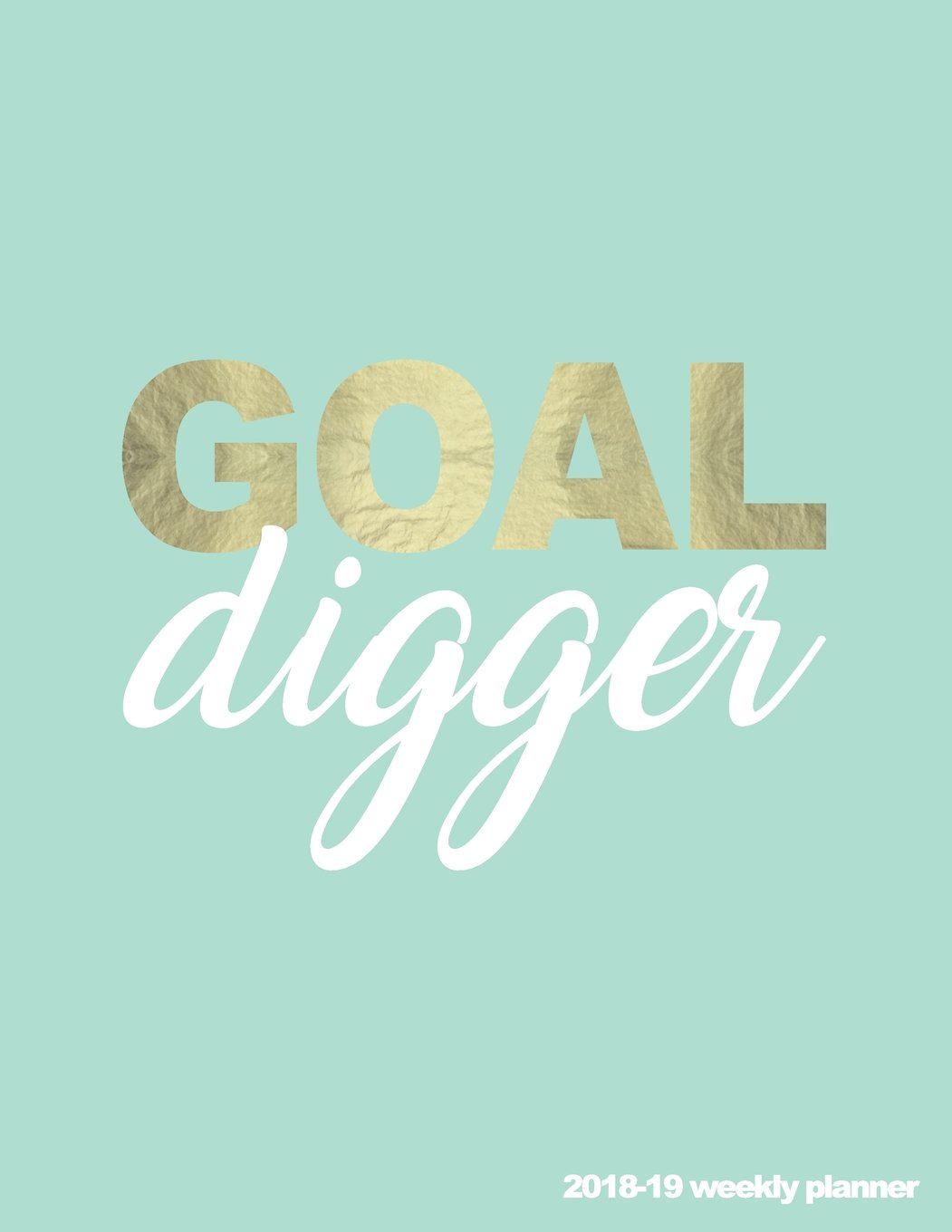 Goal Digger 2018-19 Weekly Planner: 18-Month Weekly Planner 8.5 x 11 in  July 2018 - Dec 2019 Weekly View  To-Do Lists, Inspirational Quotes + Much More (Empowering Stationery) (Volume 1) pdf epub