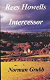 Rees Howells: Intercessor by Norman Grubb (2003) Paperback
