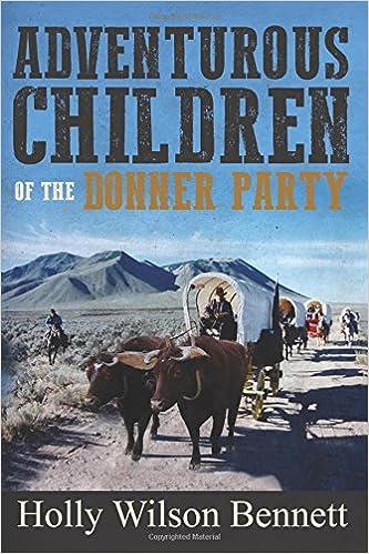 Adventurous Children Of The Donner Party Bennett Holly Wilson 9781533362087 Amazon Com Books