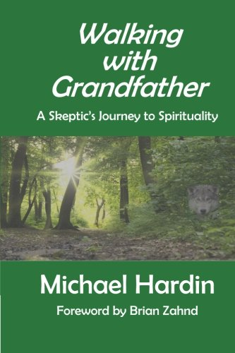 Walking with Grandfather: A Skeptic's Journey Toward Spirituality
