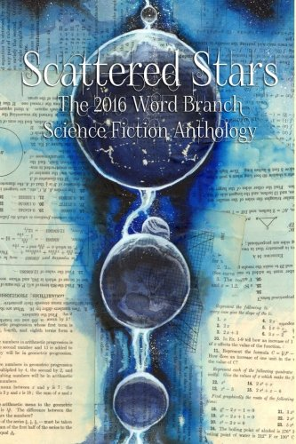 Scattered Stars The 2016 Word Branch Publishing Science Fiction Anthology (The Word Branch Publishing Annual Science Fiction Anthology (Volume 3) [Word Branch Publishing] (Tapa Blanda)