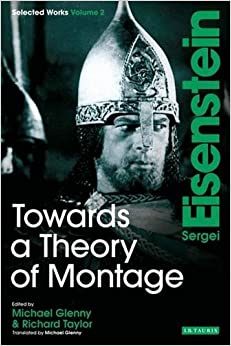 Towards a Theory of Montage: v. 2: Sergei Eisenstein Selected Works (Selected Works 2)