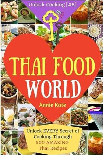 Welcome to thai food world unlock every secret of cooking through welcome to thai food world unlock every secret of cooking through 500 amazing thai recipes thai cookbook thai recipe book asian cookbook thai for forumfinder Gallery