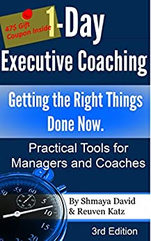 1-Day Executive Coaching: Getting the Right Things Done! Now. Practical Tools for Managers and Coaches by [David, Shmaya, Reuven Katz]