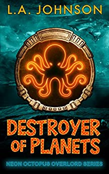 Destroyer of Planets: Book 1 of the Neon Octopus Overlord Series by [Johnson, L.A.]
