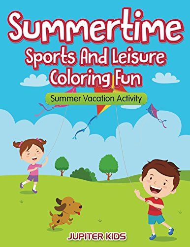Summertime - Sports And Leisure Coloring Fun: Summer Vacation Activity (Vacation Coloring and Art Book Series) by [Kids, Jupiter]