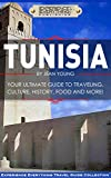 Tunisia:  Your Ultimate Guide to Travel, Culture, History, Food and More!: Experience Everything Travel Guide Collection™