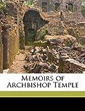 Memoirs of Archbishop Temple, Ernest Grey Sandford, 1177851970