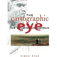 The Cartographic Eye: How Explorers Saw Australia