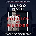 The Politics of Murder: The Power and Ambition Behind