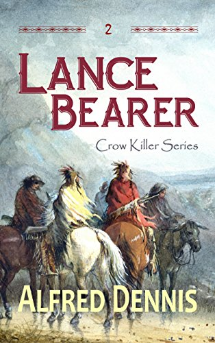 Book: Lance Bearer - Crow Killer Series - Book 2 by Alfred Dennis