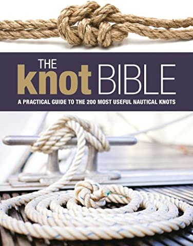 The Knot Bible: The Complete Guide to Knots and Their Uses (Sailing) - Boating and Sailing