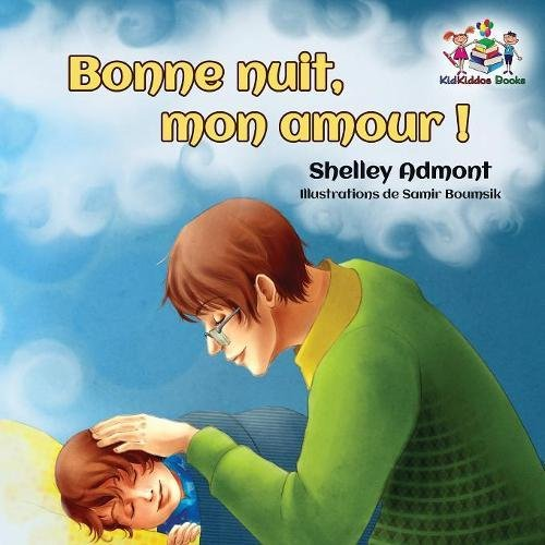 Bonne nuit, mon amour !: Goodnight, My Love! - French children's book (French Bedtime Collection)