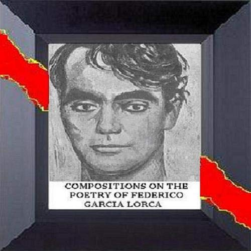 COMPOSITIONS ON THE POETRY OF FEDERICO G. LORCA