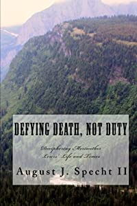 Defying Death Not Duty: Deciphering the Mysteries of Meriwether Lewis